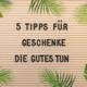 5 Tipps für Geschenke die Gutes tun